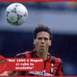 """Van Basten contro il Napoli: """"E' stato fatto un lavoro per bene. Ci hanno rubato uno scudetto"""""""