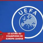 #CORONAVIRUS - Le ultime su Champions ed Europa League