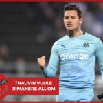 Olympique Marsiglia, Thauvin vuole restare in Francia