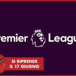 ULTIM'ORA - Premier League, si riparte il 17 giugno